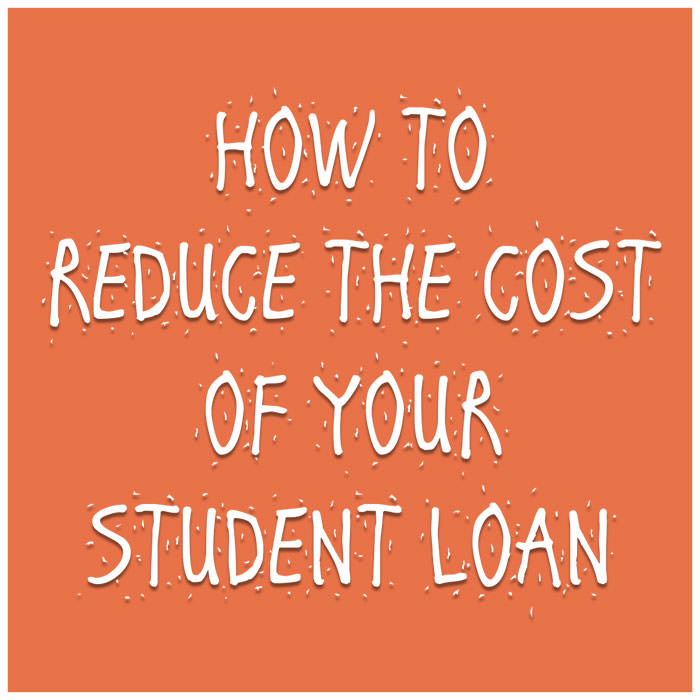 How to reduce the cost of your student loan