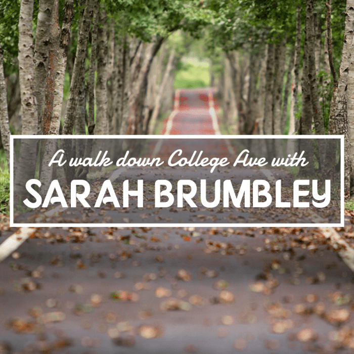 Photo of a walkway going through a park with the text saying - a walk down College Ave with Sarah Brumbley