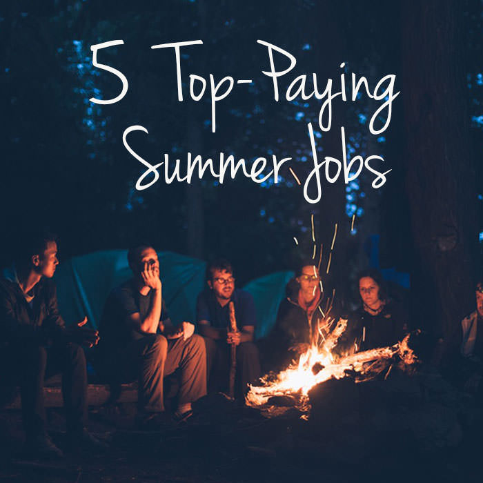 Photo of a group of young people by a fire with the text - 5 Top-paying summer jobs