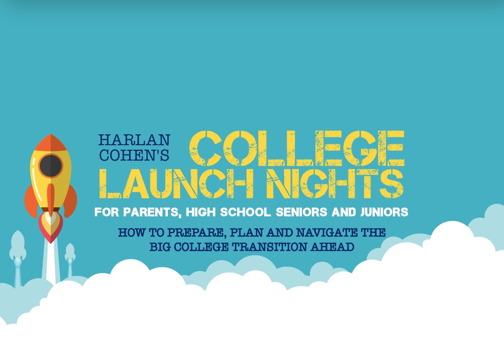 Harlan Cohen's college launch nights. for parents, high school seniors and juniors. How to prepare, plan and navigate the big college transition ahead